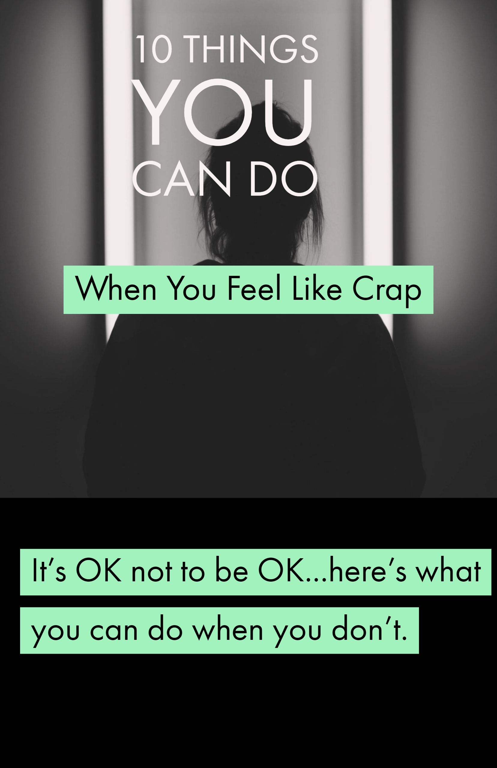 10 Things You Can Do When You Feel Like Crap