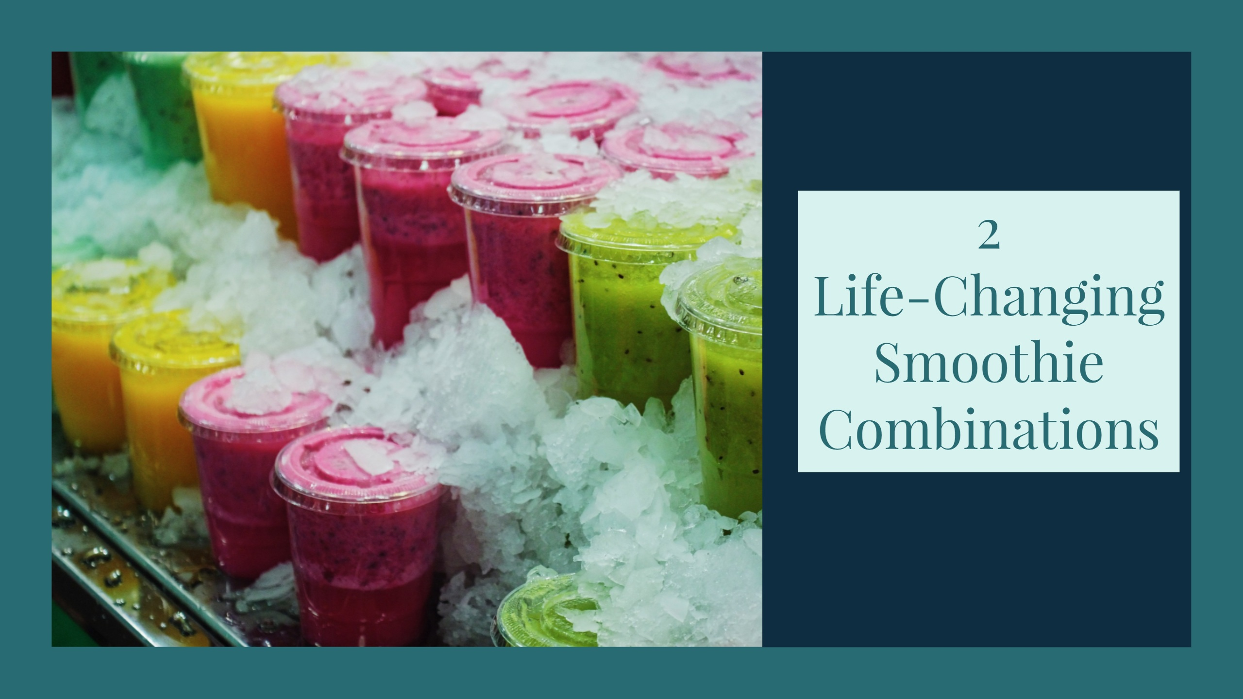 2 life-changing smoothie combinations that you absolutely MUST TRY