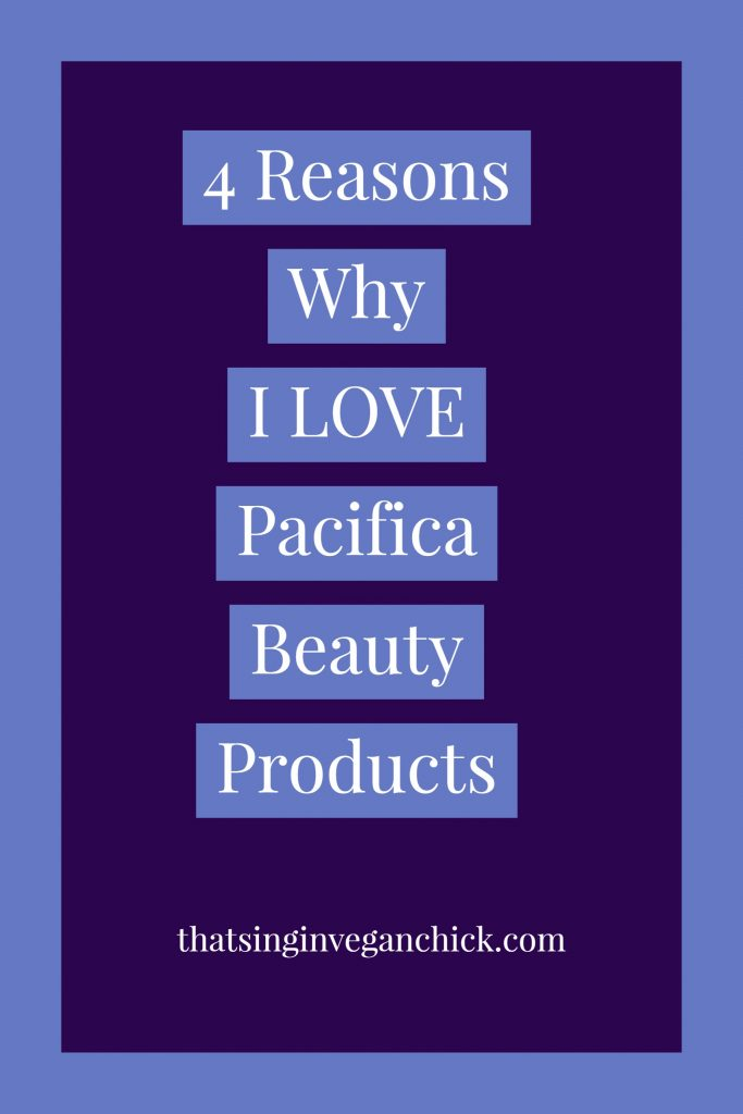 4 Reasons Why I Love Pacifica Beauty Products