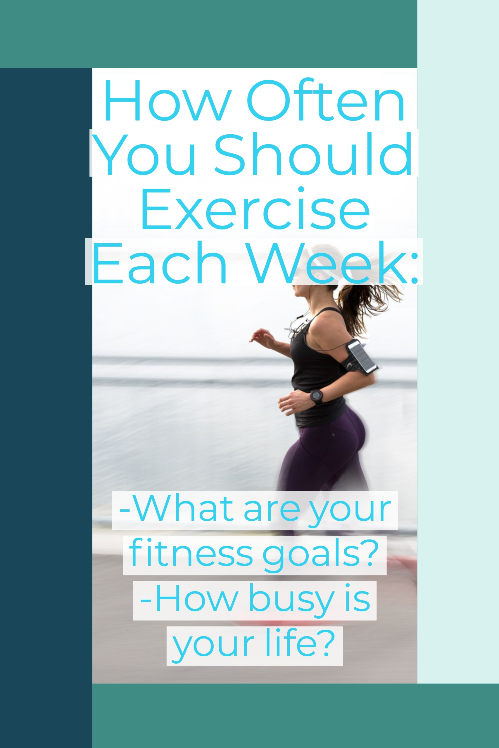 How often you should exercise each week depends on your fitness goals and your life schedule.