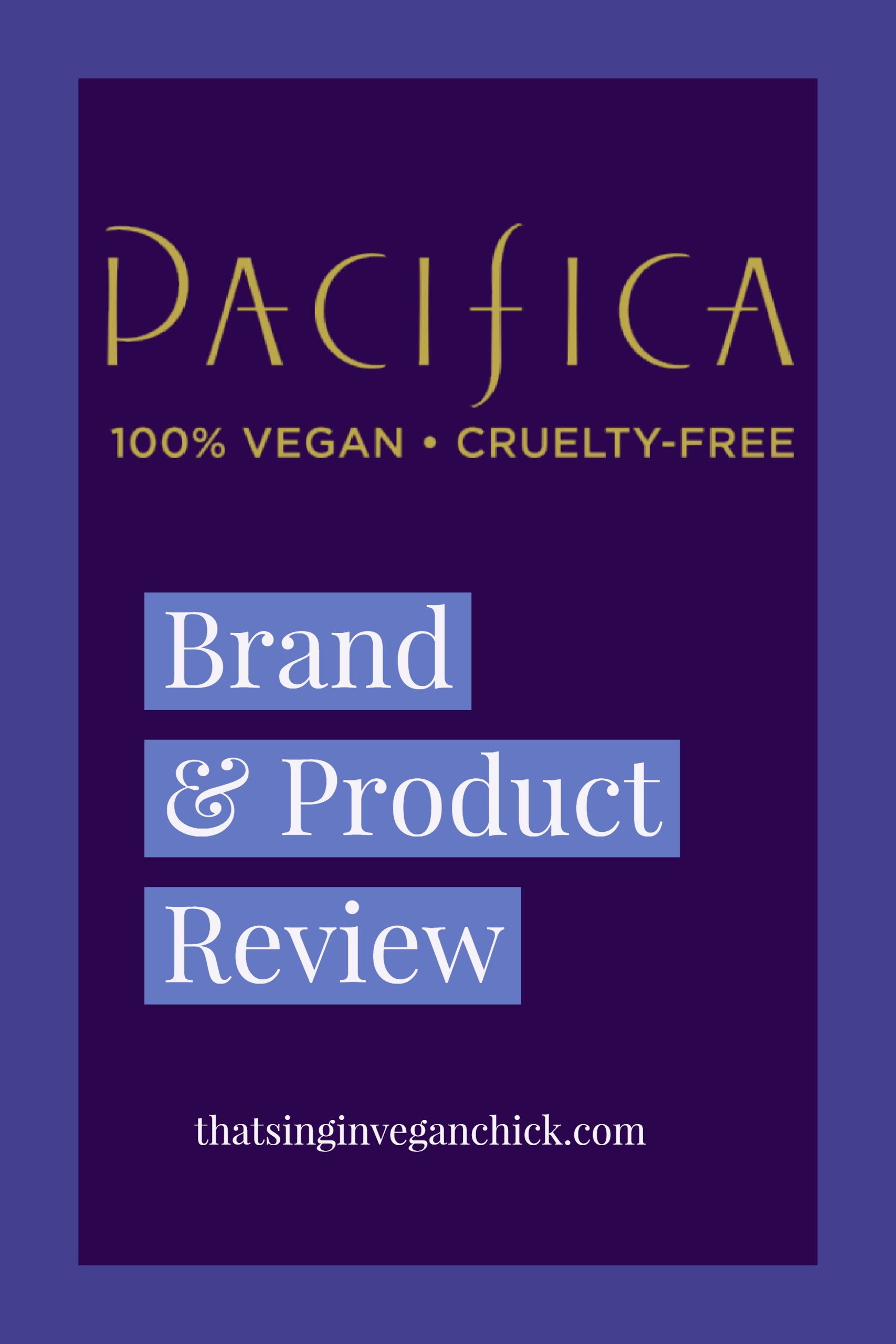 Pacifica Brand & Product Review