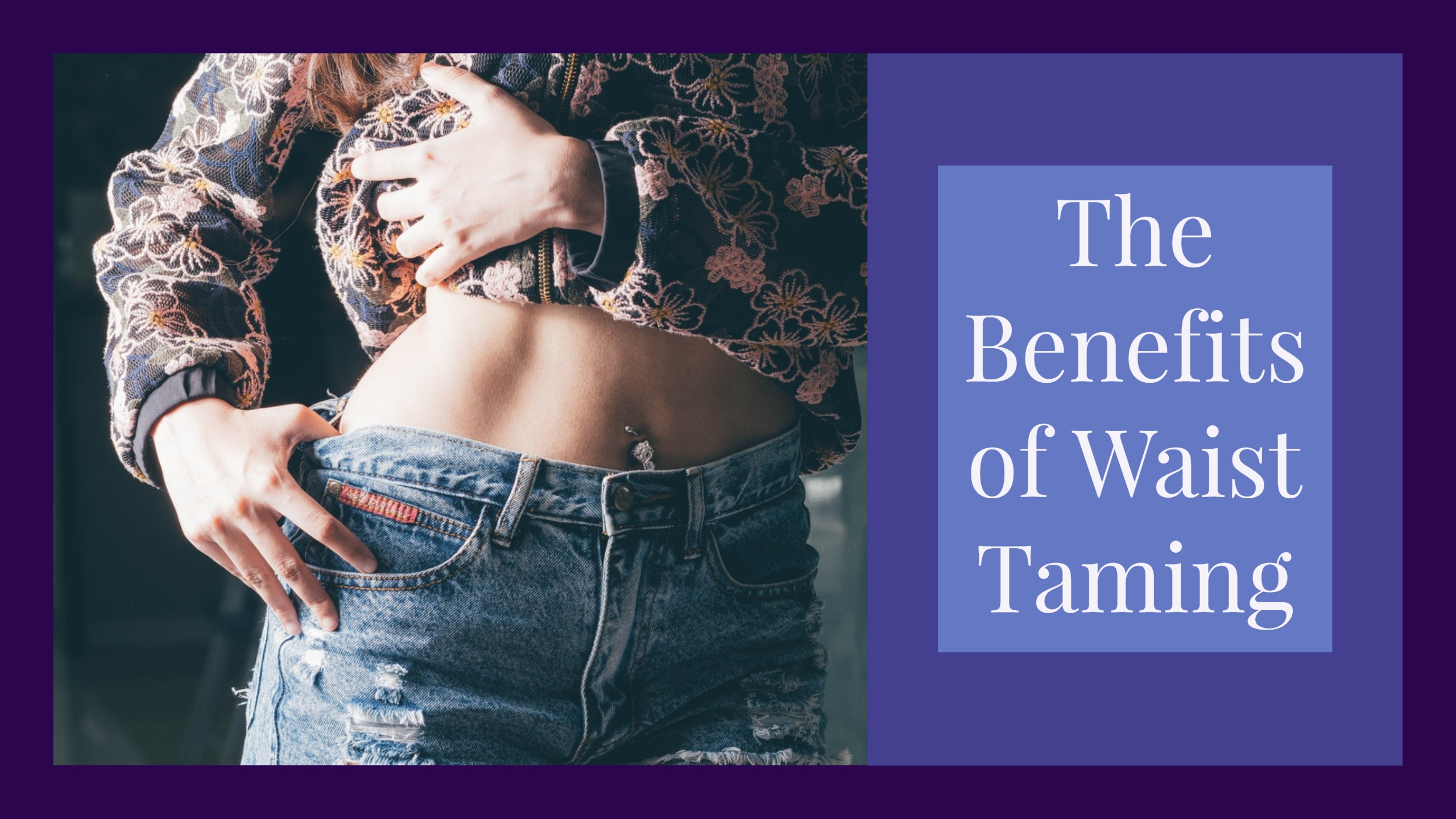 The Benefits of Waist Taming