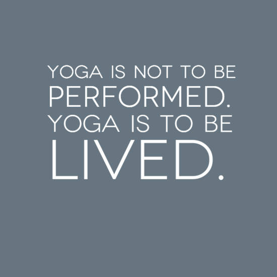 Yoga Is Not TO Be Performed