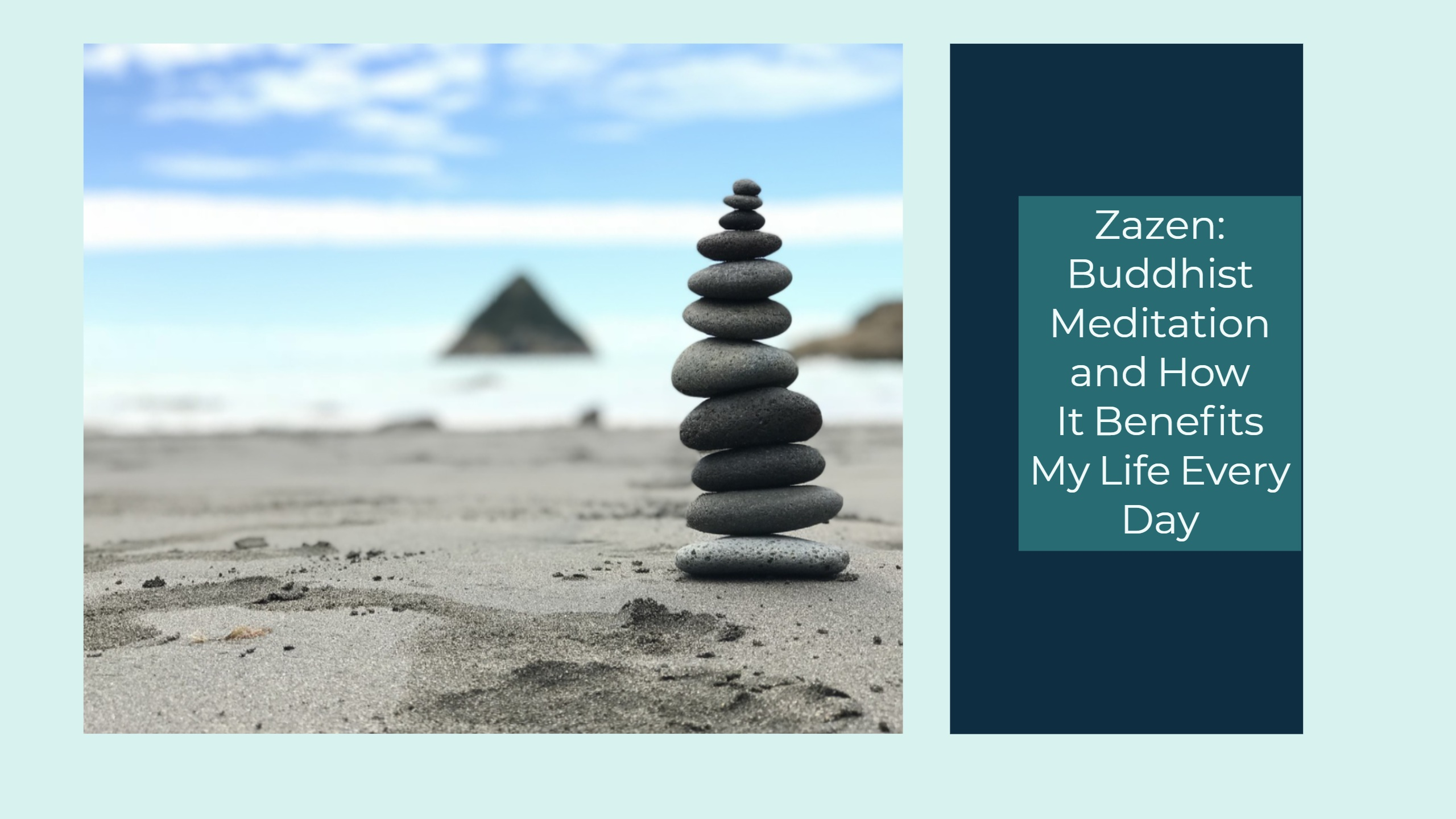Zazen Buddhist Meditation and How It Benefits My Life Every Day