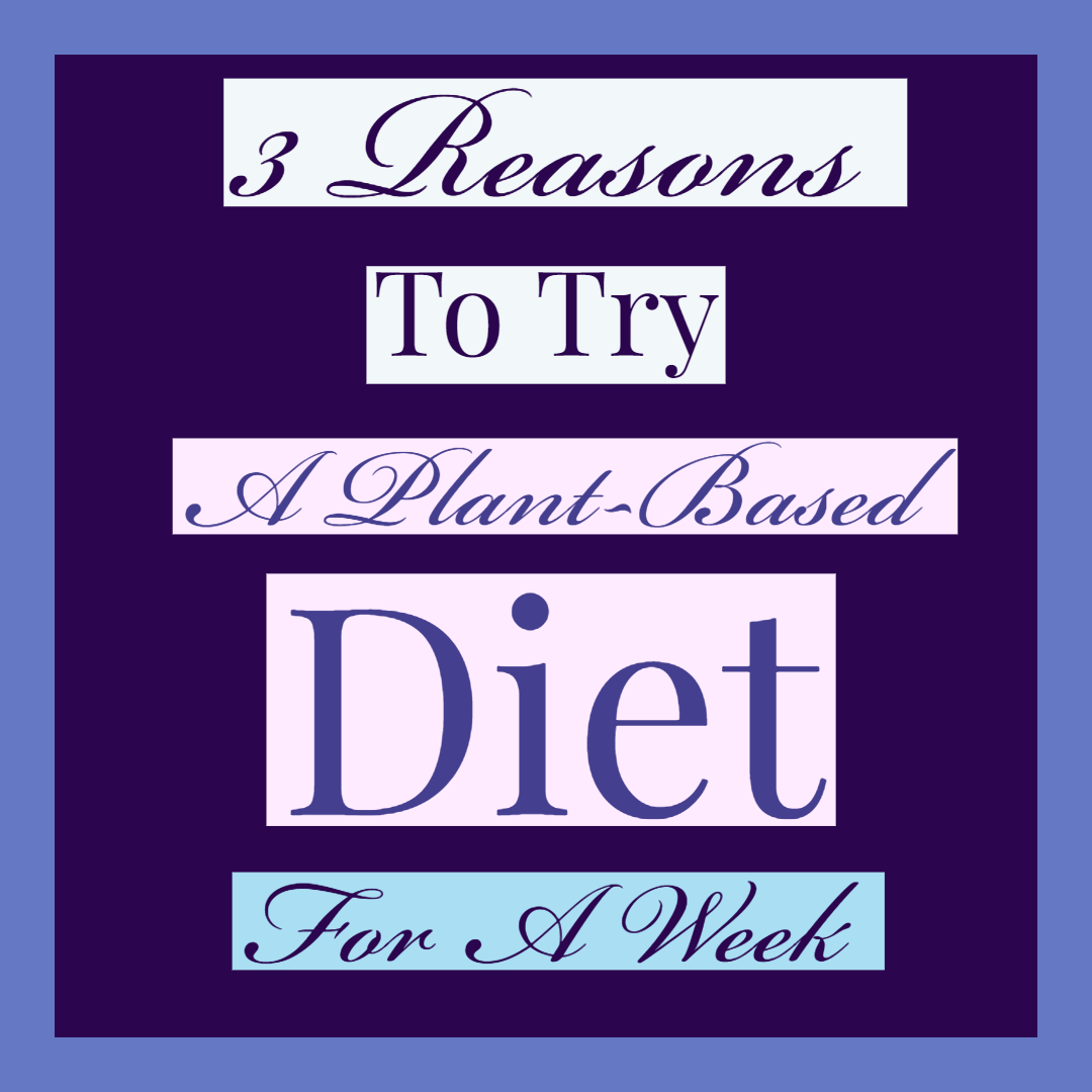 3 reasons why you should try a plant-based diet, even if just for a week