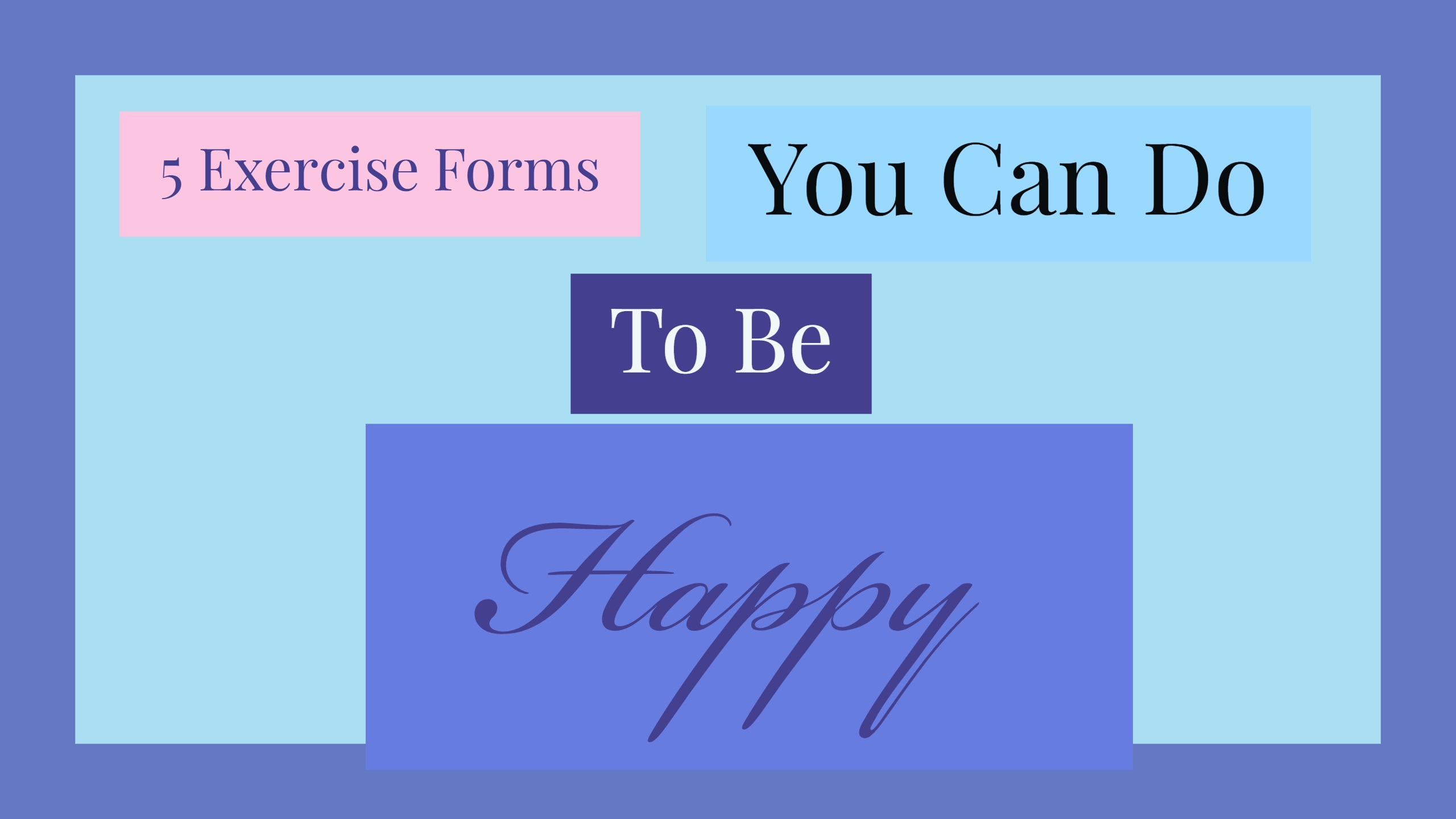 5 Forms of Exercise You Can Do For Happiness