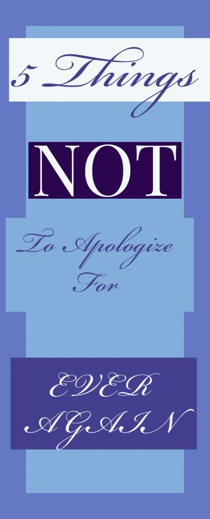 5 things not to apologize for ever again