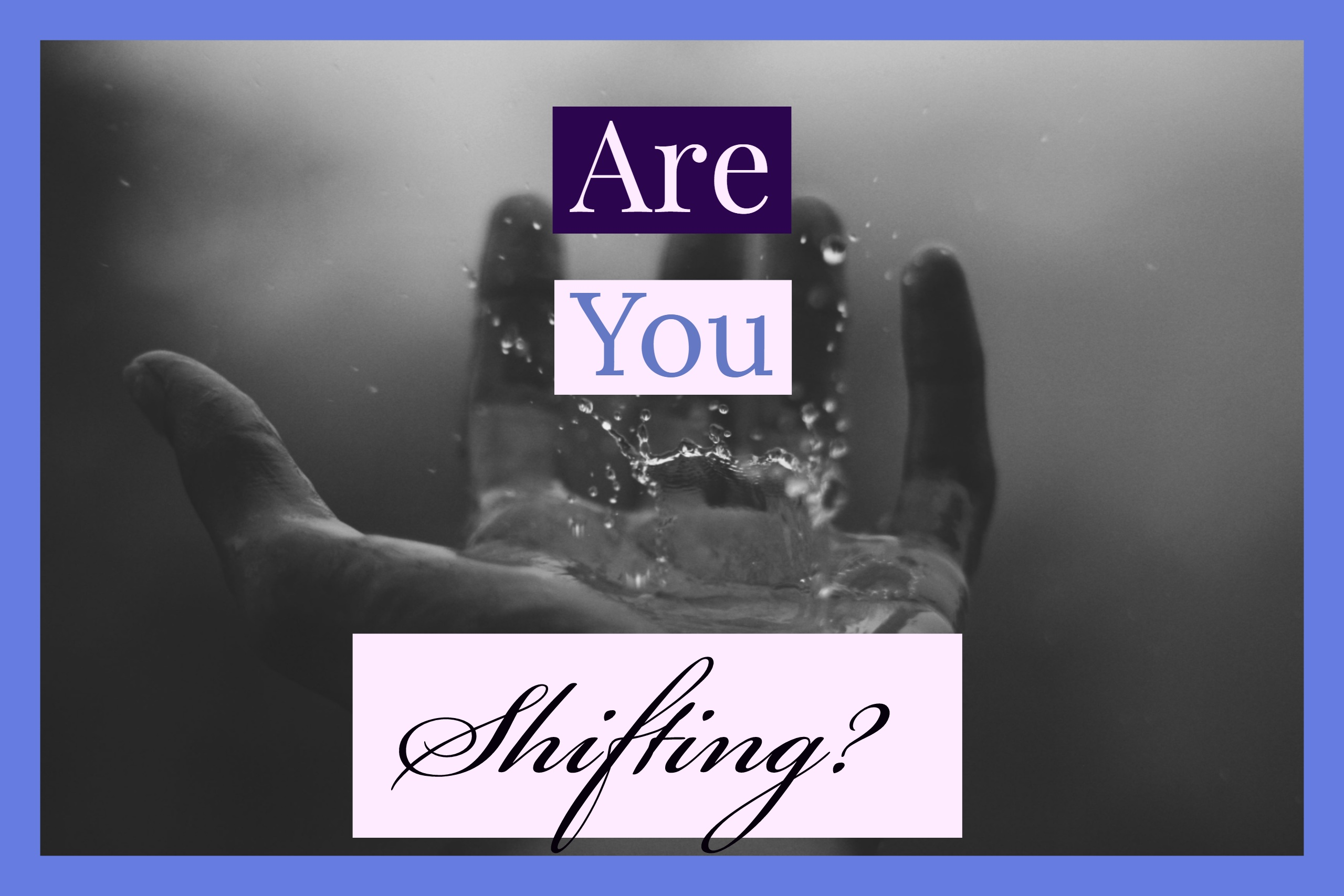 Are YOU Shifting_