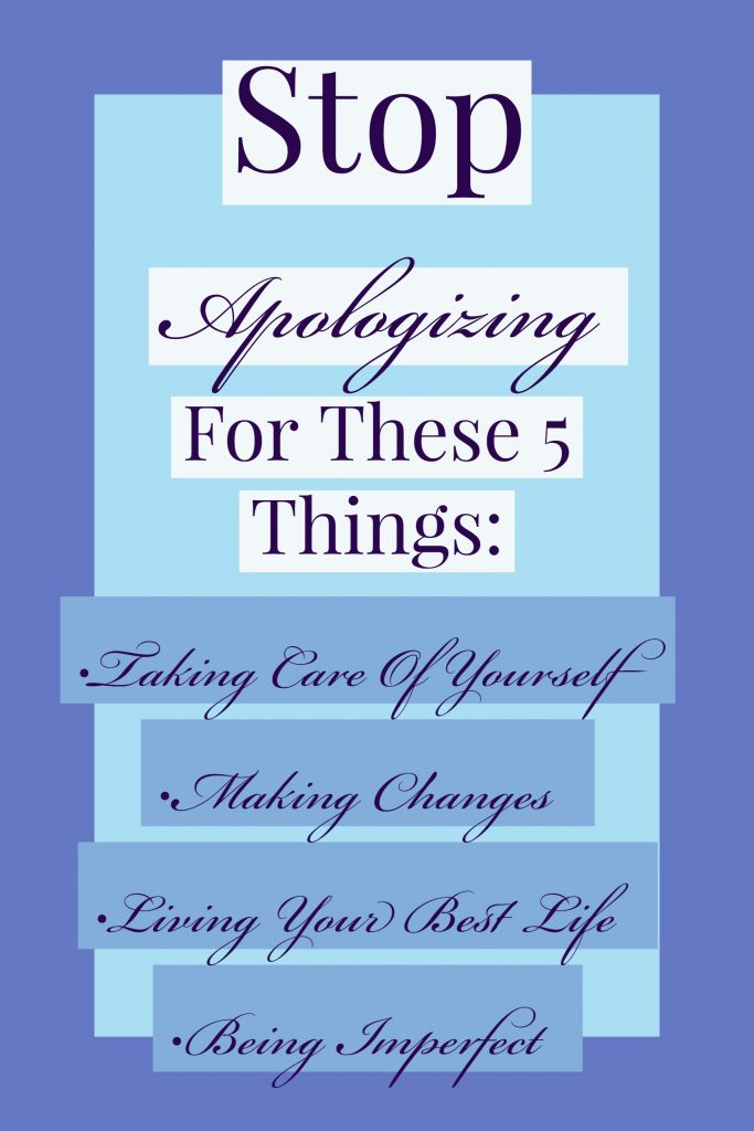 Don't apologize for these 5 things ever again.