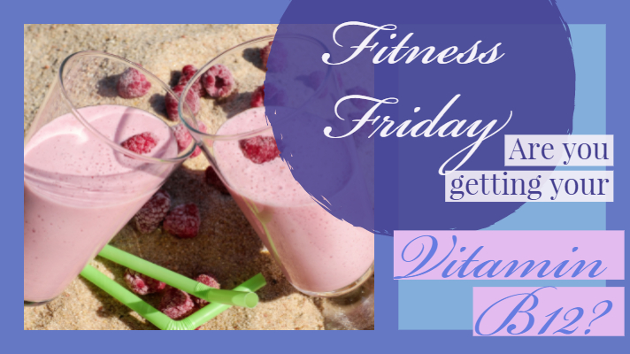 Fitness Friday, Vitamin B12