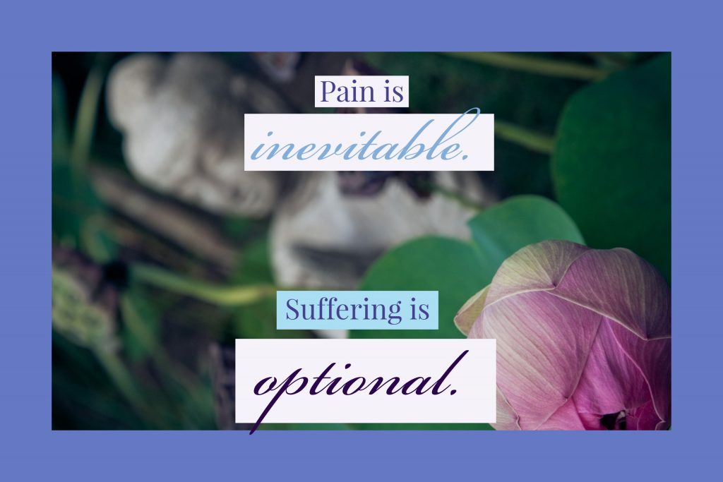 Pain is inevitable_ Suffering is optional_