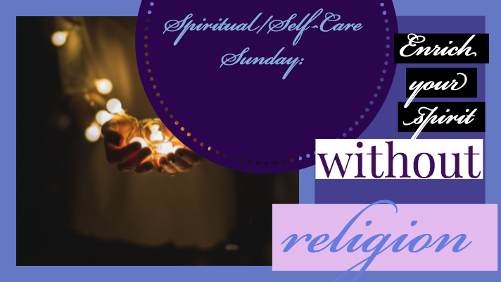 Spiritual/Self-Care Sunday: Enrich your spirit without religion