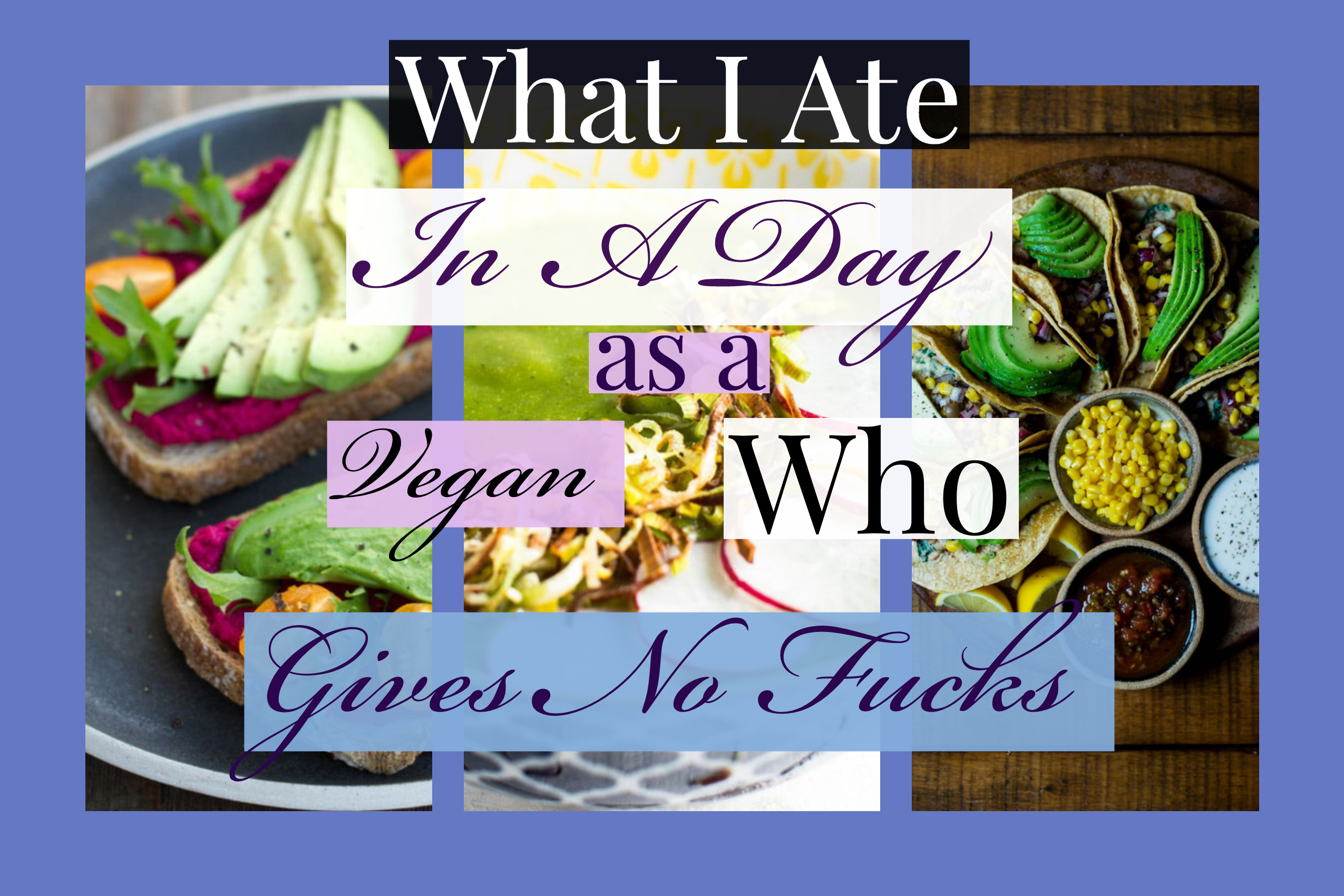 What I ate in a day as a vegan who gives no fucks