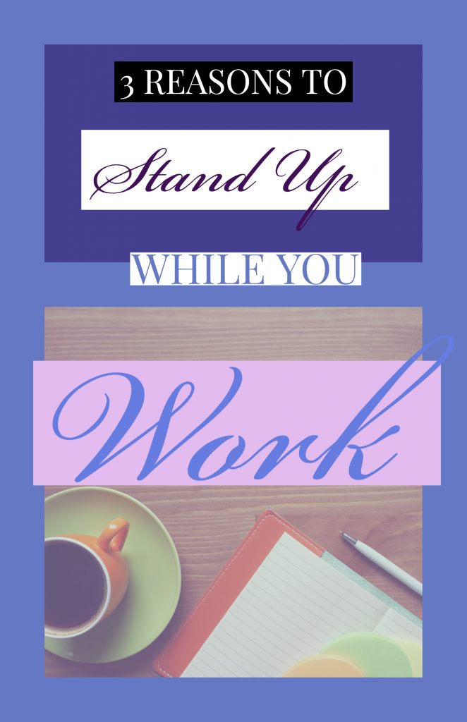 3 reasons to stand up while you work
