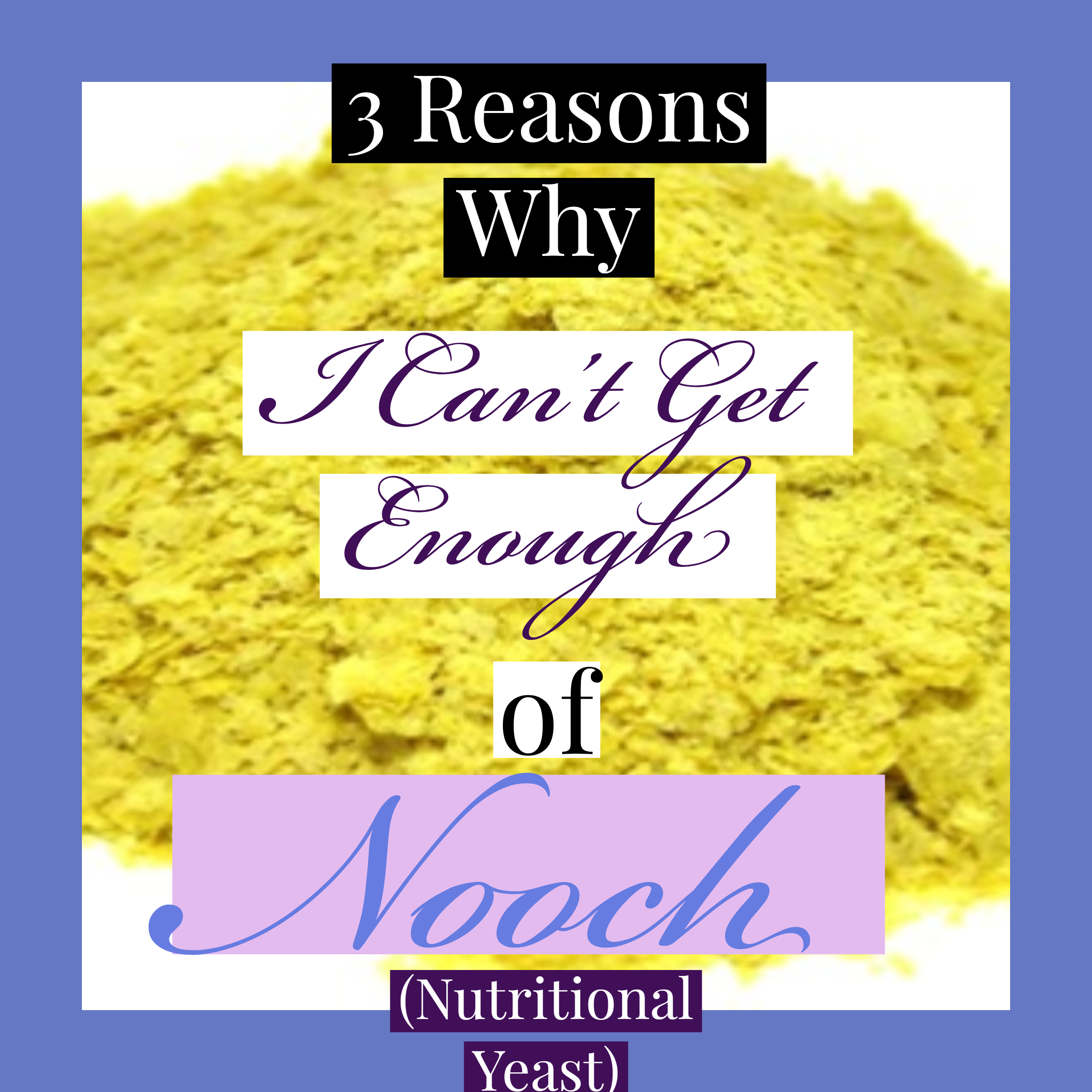 3 reasons why I can't get enough of nooch