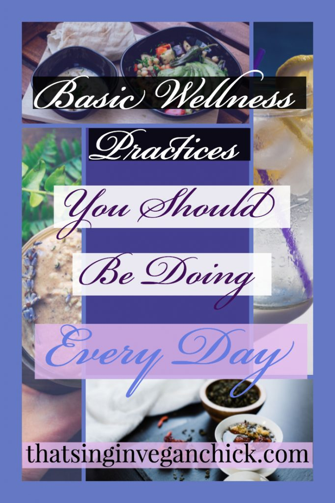 Basic wellness practices you should be practicing every day