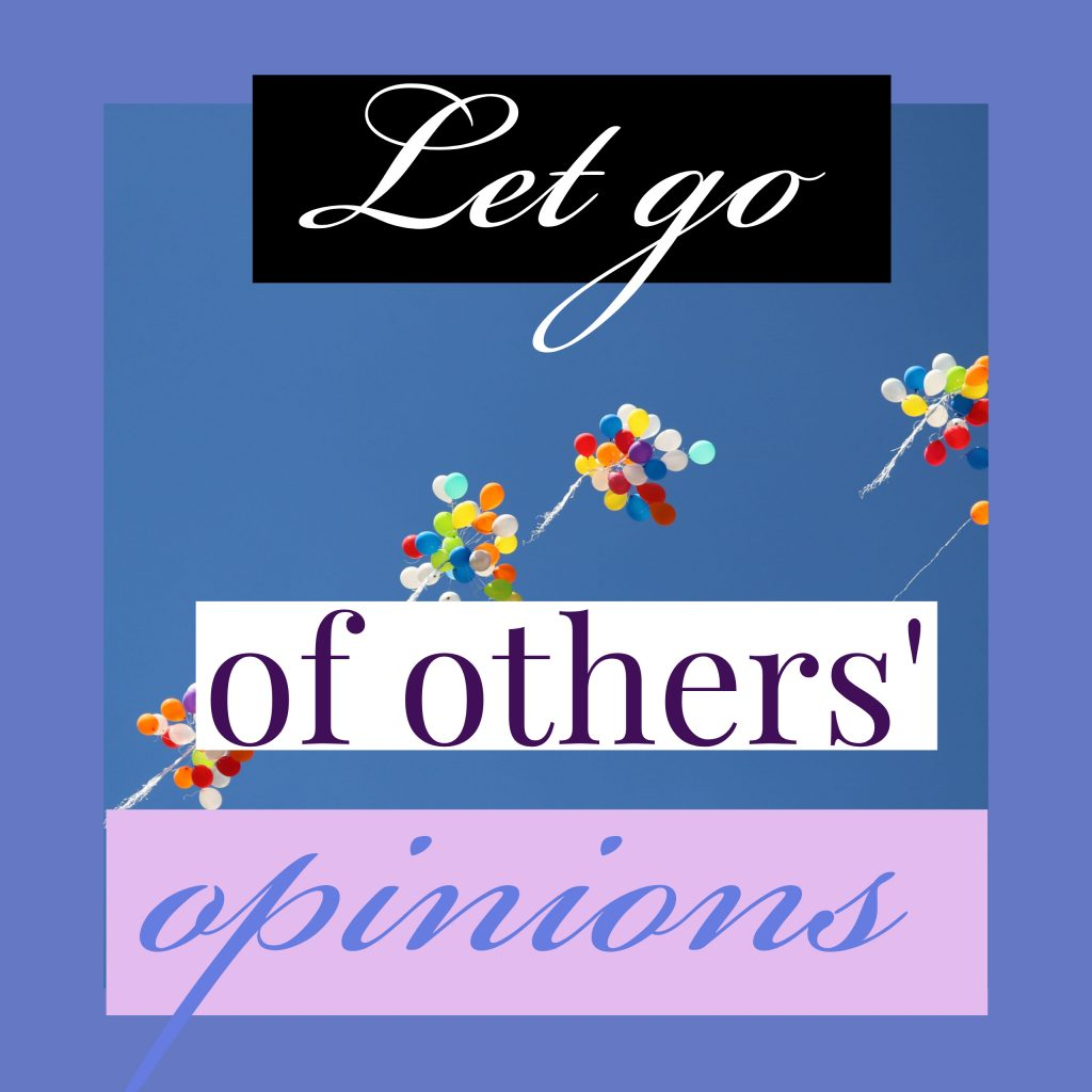 Let go of others' opinions.