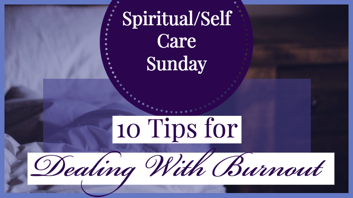 10 Tips for Dealing With Burnout blog post