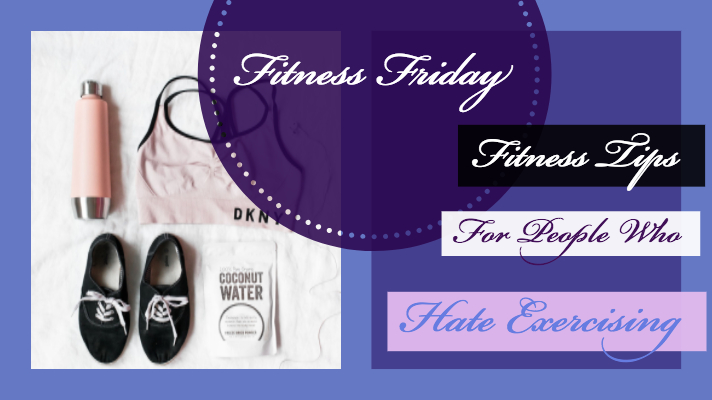 Fitness Friday_ Fitness Tips for People Who Hate Exercising