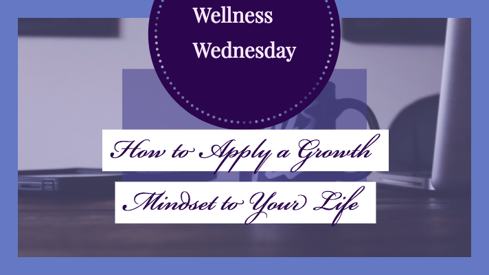 Wellness Wednesday_ How to apply a growth mindset to your life.