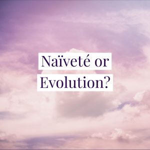 Naïveté or Evolution